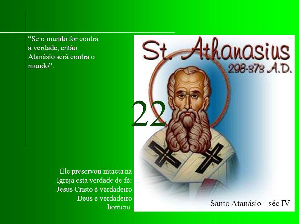 Se o mundo for contra a verdade, então Atanásio será contra o mundo.