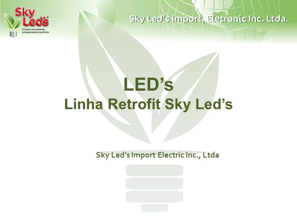LEDs Linha Retrofit Sky Leds Sky Leds Import Electric Inc., Ltda
