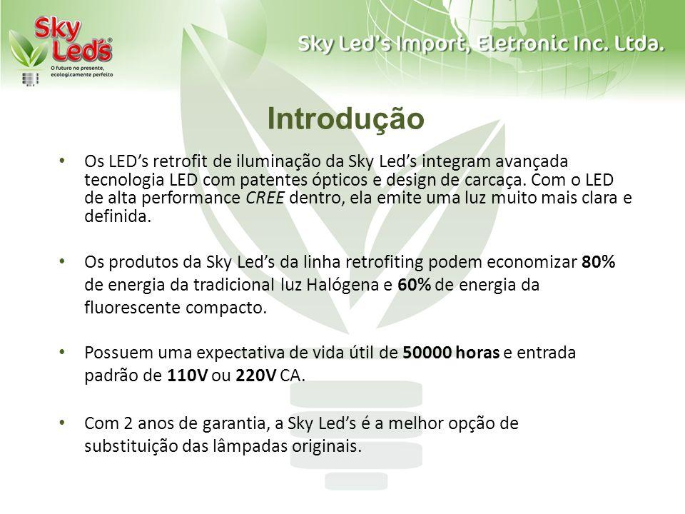 Introdução Os LEDs retrofit de iluminação da Sky Leds integram avançada tecnologia LED com patentes ópticos e design de carcaça. Com o LED de alta per