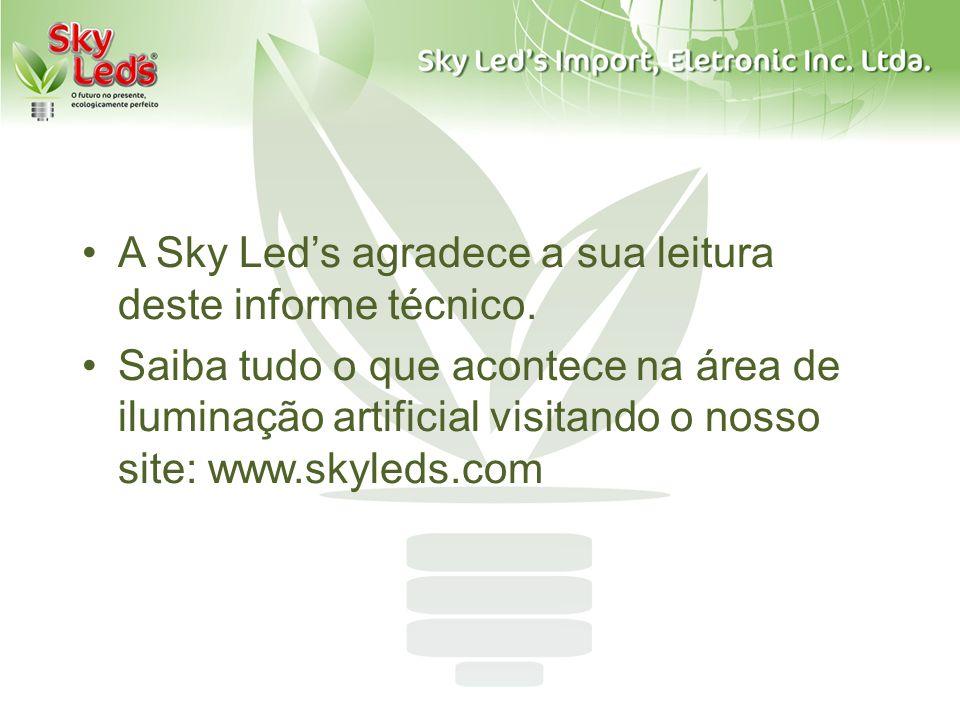 A Sky Leds agradece a sua leitura deste informe técnico. Saiba tudo o que acontece na área de iluminação artificial visitando o nosso site: www.skyled