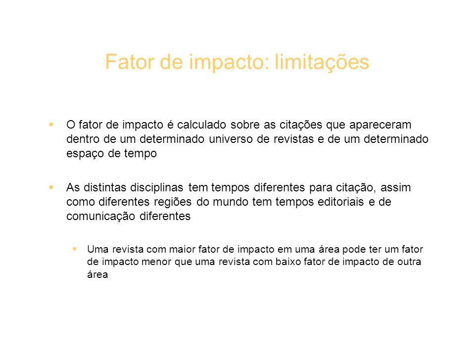 Fator de impacto: limitações O fator de impacto é calculado sobre as citações que apareceram dentro de um determinado universo de revistas e de um det