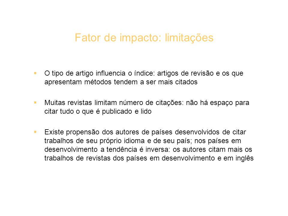 Fator de impacto: limitações O tipo de artigo influencia o índice: artigos de revisão e os que apresentam métodos tendem a ser mais citados Muitas rev