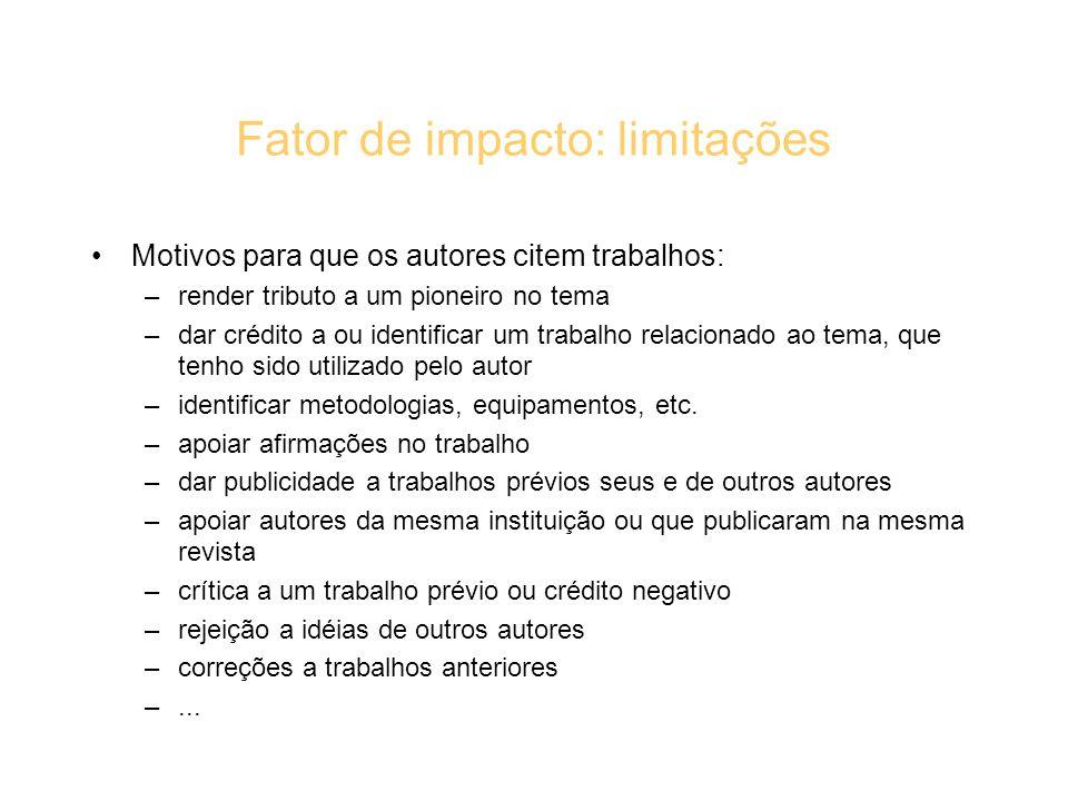 Fator de impacto: limitações Motivos para que os autores citem trabalhos: –render tributo a um pioneiro no tema –dar crédito a ou identificar um traba