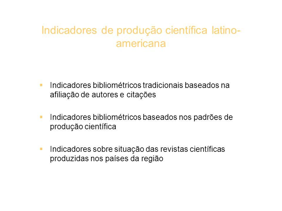 Indicadores de produção científica latino- americana Indicadores bibliométricos tradicionais baseados na afiliação de autores e citações Indicadores b