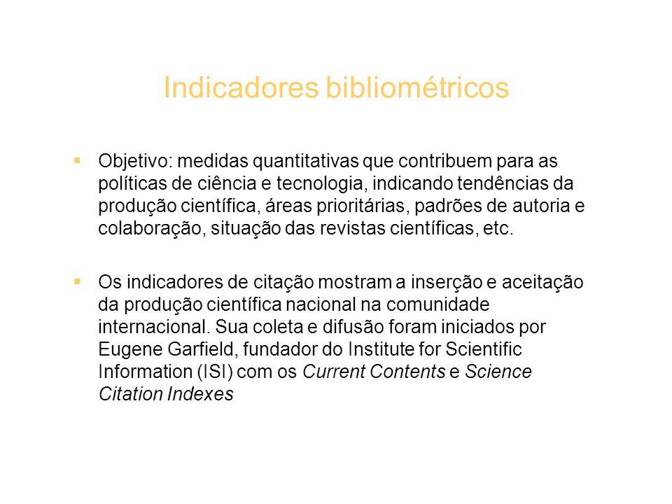 Indicadores bibliométricos Objetivo: medidas quantitativas que contribuem para as políticas de ciência e tecnologia, indicando tendências da produção