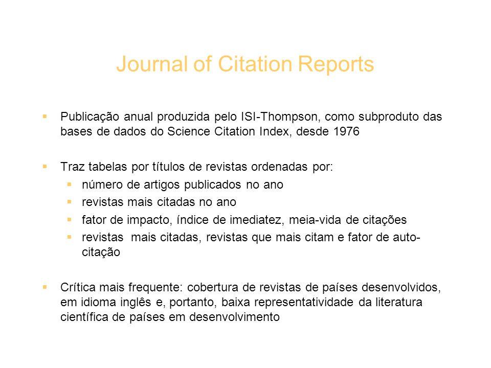 Journal of Citation Reports Publicação anual produzida pelo ISI-Thompson, como subproduto das bases de dados do Science Citation Index, desde 1976 Tra