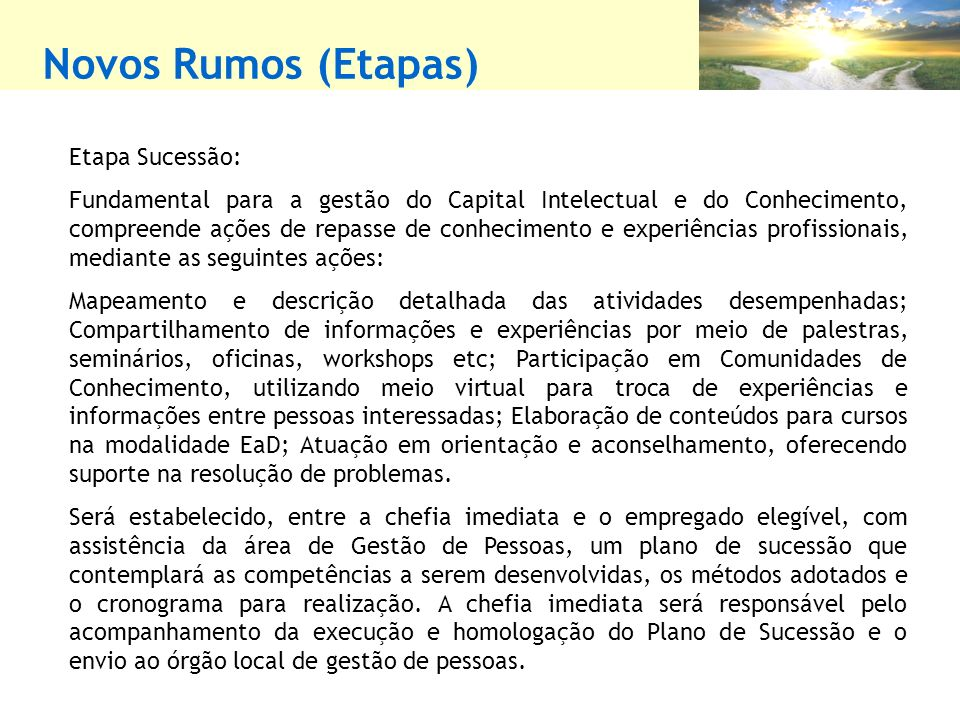 Novos Rumos (Etapas) Etapa Sucessão: Fundamental para a gestão do Capital Intelectual e do Conhecimento, compreende ações de repasse de conhecimento e