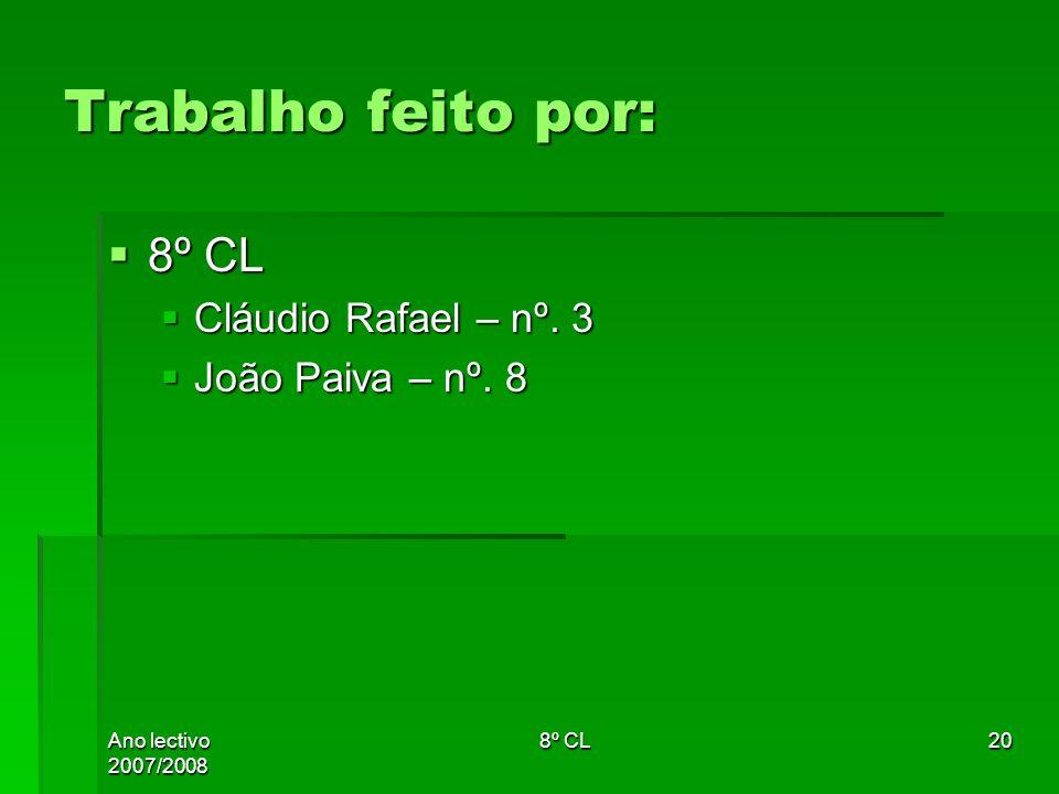 Ano lectivo 2007/2008 8º CL20 Trabalho feito por: 8º CL 8º CL Cláudio Rafael – nº. 3 Cláudio Rafael – nº. 3 João Paiva – nº. 8 João Paiva – nº. 8