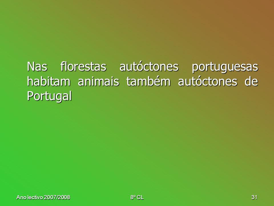 Ano lectivo 2007/20088º CL31 Nas florestas autóctones portuguesas habitam animais também autóctones de Portugal