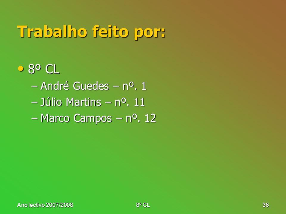 Ano lectivo 2007/20088º CL36 Trabalho feito por: 8º CL 8º CL –André Guedes – nº. 1 –Júlio Martins – nº. 11 –Marco Campos – nº. 12