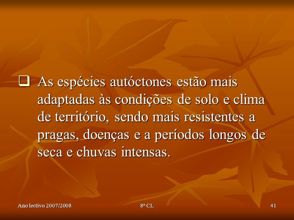 Ano lectivo 2007/20088º CL41 As espécies autóctones estão mais adaptadas às condições de solo e clima de território, sendo mais resistentes a pragas,