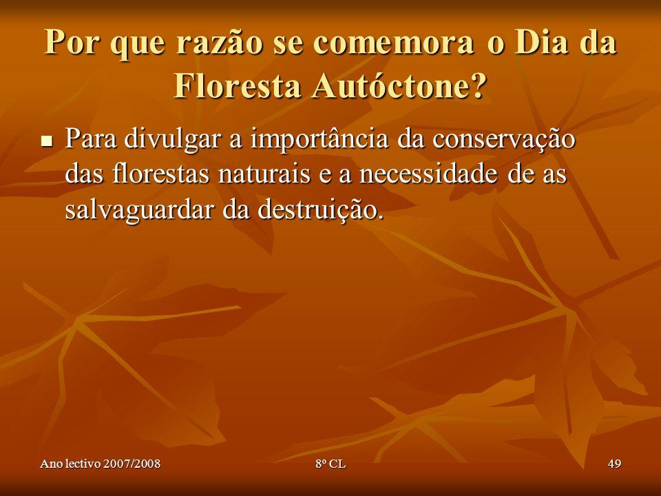 Ano lectivo 2007/20088º CL49 Por que razão se comemora o Dia da Floresta Autóctone? Para divulgar a importância da conservação das florestas naturais
