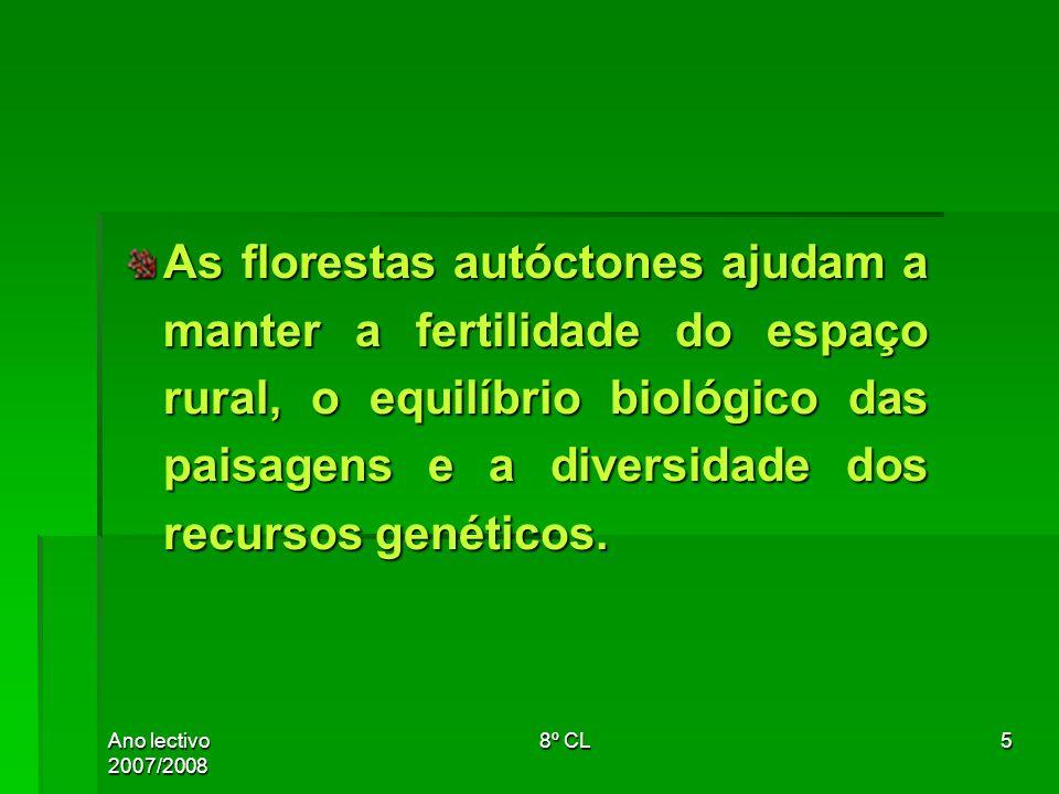 Ano lectivo 2007/20088º CL26 A floresta autóctone ajuda à manutenção da fertilidade do espaço rural, ao equilíbrio biológico das paisagens e à diversidade dos recursos genéticos.