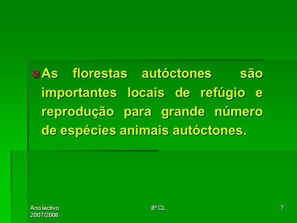 Ano lectivo 2007/2008 8º CL7 As florestas autóctones são importantes locais de refúgio e reprodução para grande número de espécies animais autóctones.