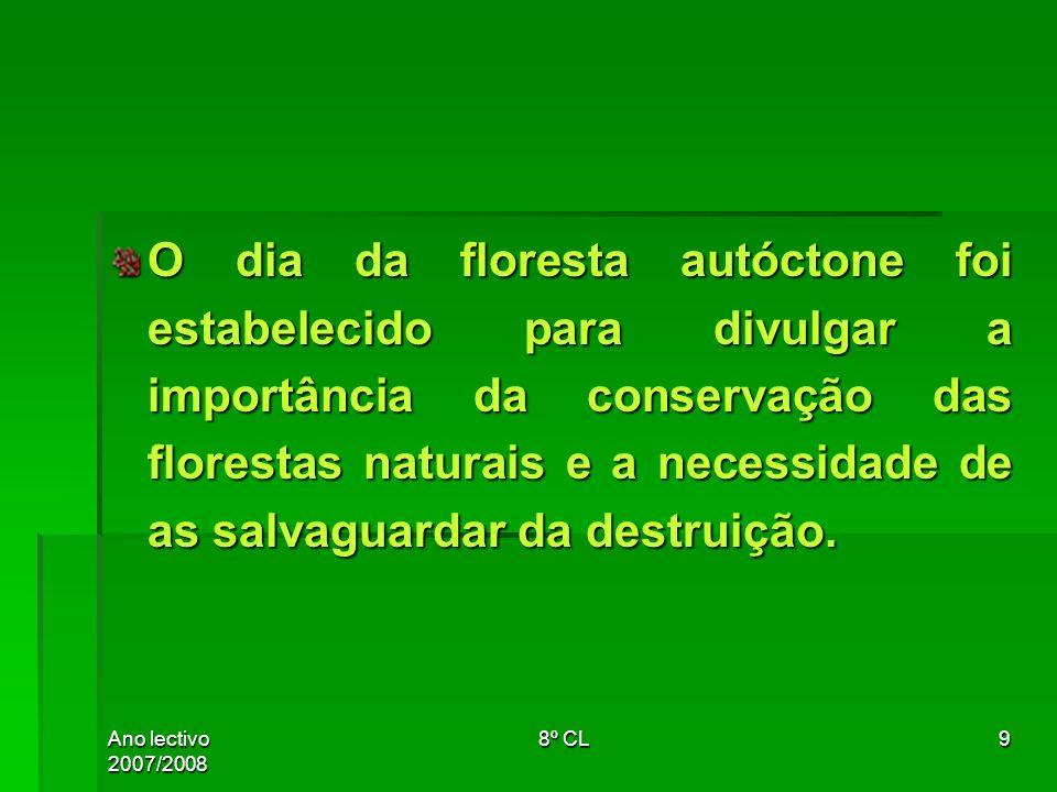 Ano lectivo 2007/2008 8º CL9 O dia da floresta autóctone foi estabelecido para divulgar a importância da conservação das florestas naturais e a necess
