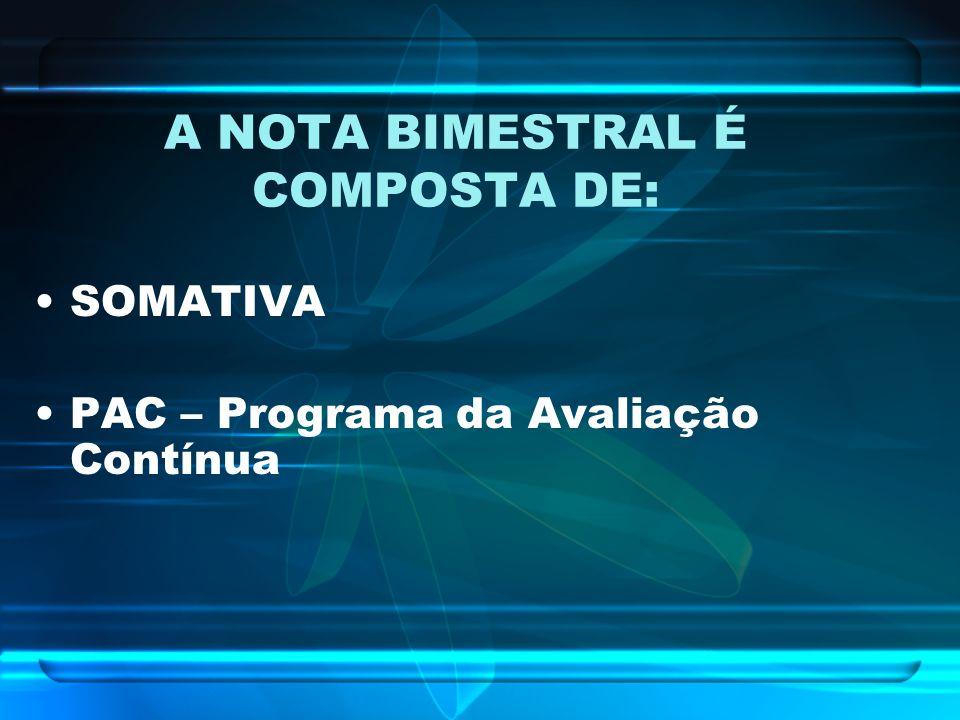 A NOTA BIMESTRAL É COMPOSTA DE: SOMATIVA PAC – Programa da Avaliação Contínua