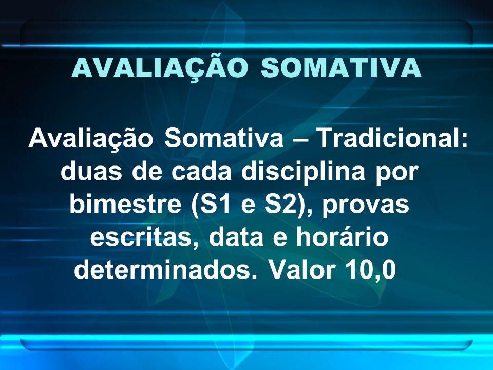 AVALIAÇÃO SOMATIVA Avaliação Somativa – Tradicional: duas de cada disciplina por bimestre (S1 e S2), provas escritas, data e horário determinados. Val