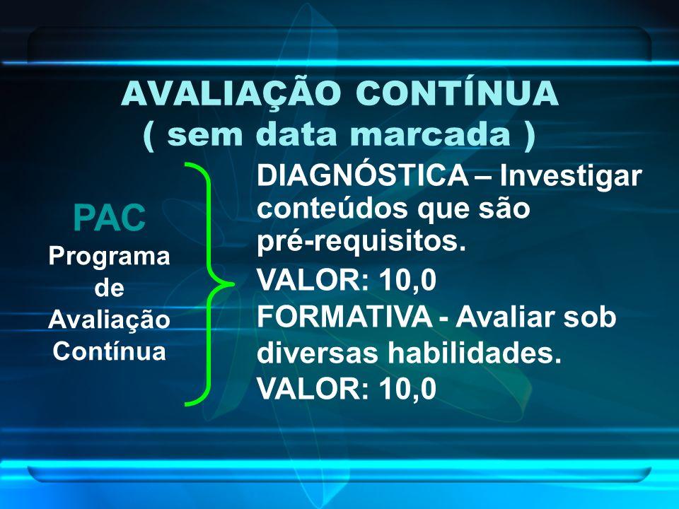 AVALIAÇÃO CONTÍNUA ( sem data marcada ) DIAGNÓSTICA – Investigar conteúdos que são pré-requisitos. VALOR: 10,0 FORMATIVA - Avaliar sob diversas habili
