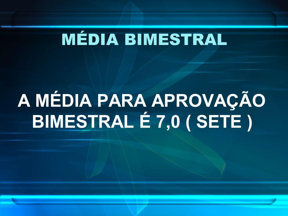 MÉDIA BIMESTRAL A MÉDIA PARA APROVAÇÃO BIMESTRAL É 7,0 ( SETE )