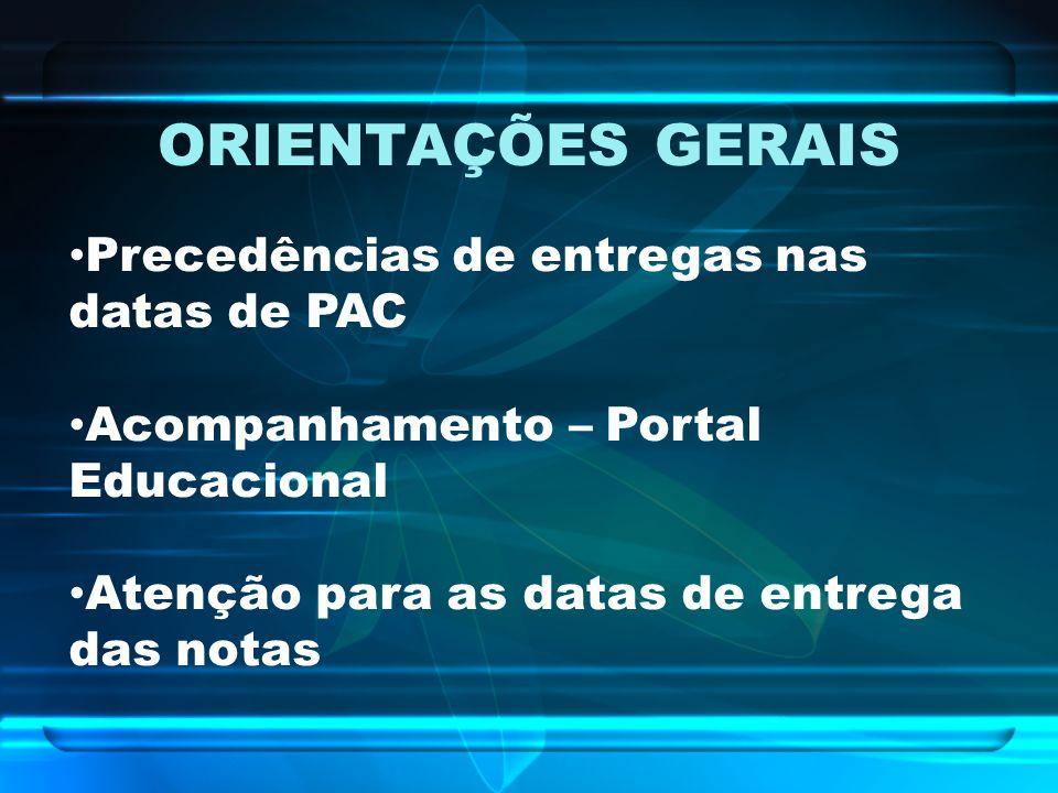 ORIENTAÇÕES GERAIS Precedências de entregas nas datas de PAC Acompanhamento – Portal Educacional Atenção para as datas de entrega das notas