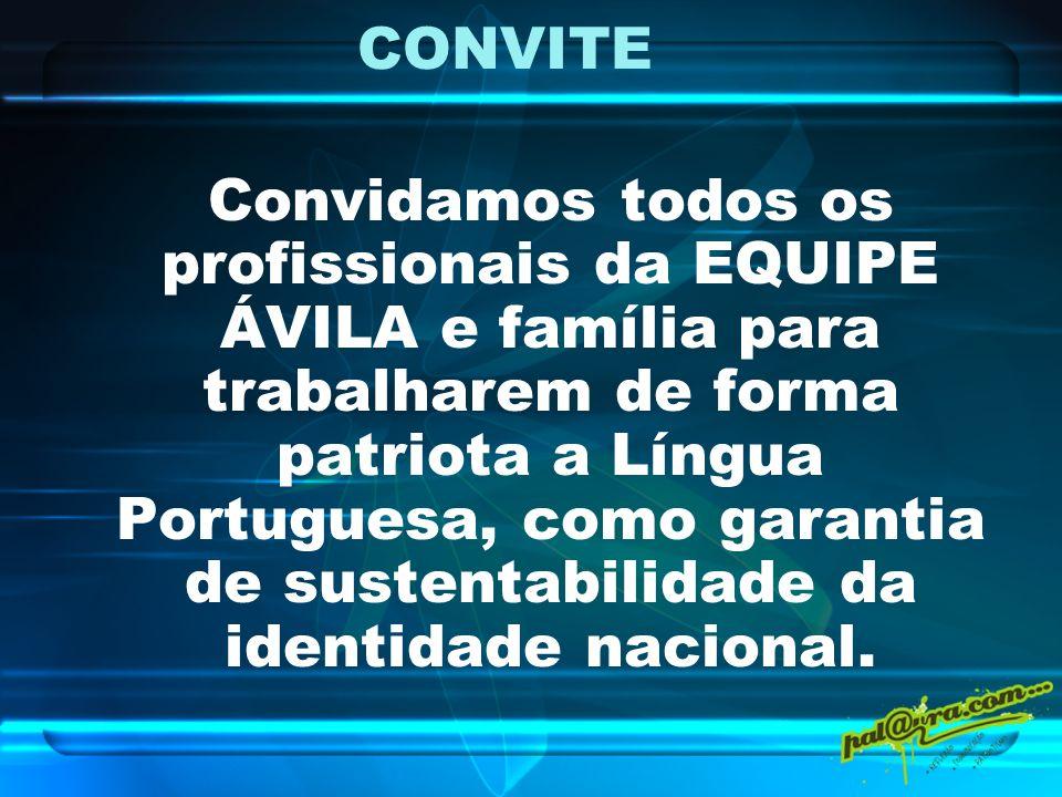 CONVITE Convidamos todos os profissionais da EQUIPE ÁVILA e família para trabalharem de forma patriota a Língua Portuguesa, como garantia de sustentab
