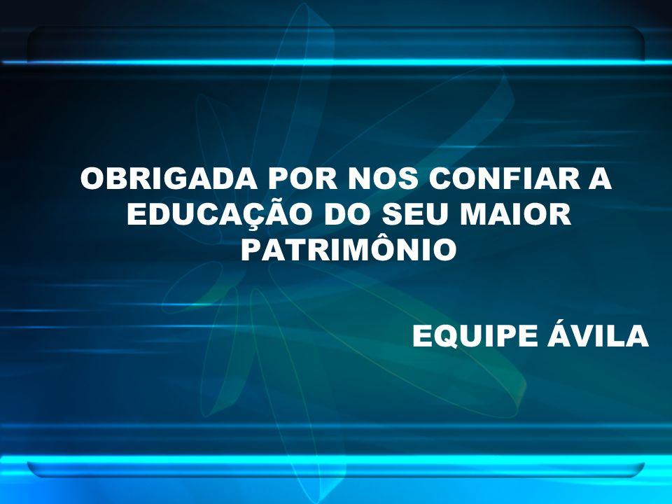 OBRIGADA POR NOS CONFIAR A EDUCAÇÃO DO SEU MAIOR PATRIMÔNIO EQUIPE ÁVILA