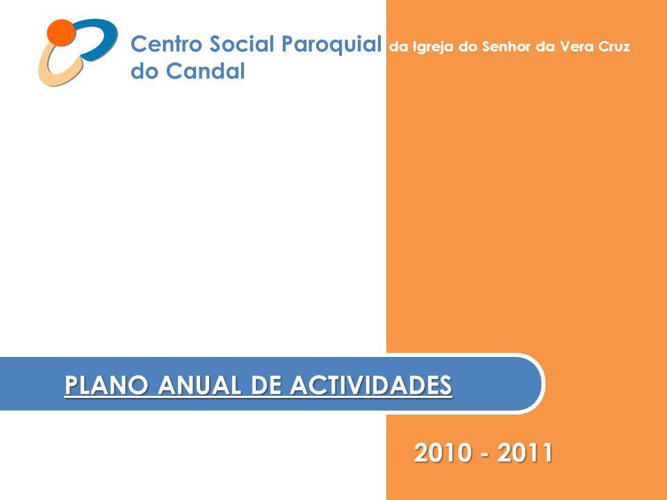 Centro Social Paroquial da Igreja do Senhor da Vera Cruz do Candal PLANO ANUAL DE ACTIVIDADES 2010 - 2011