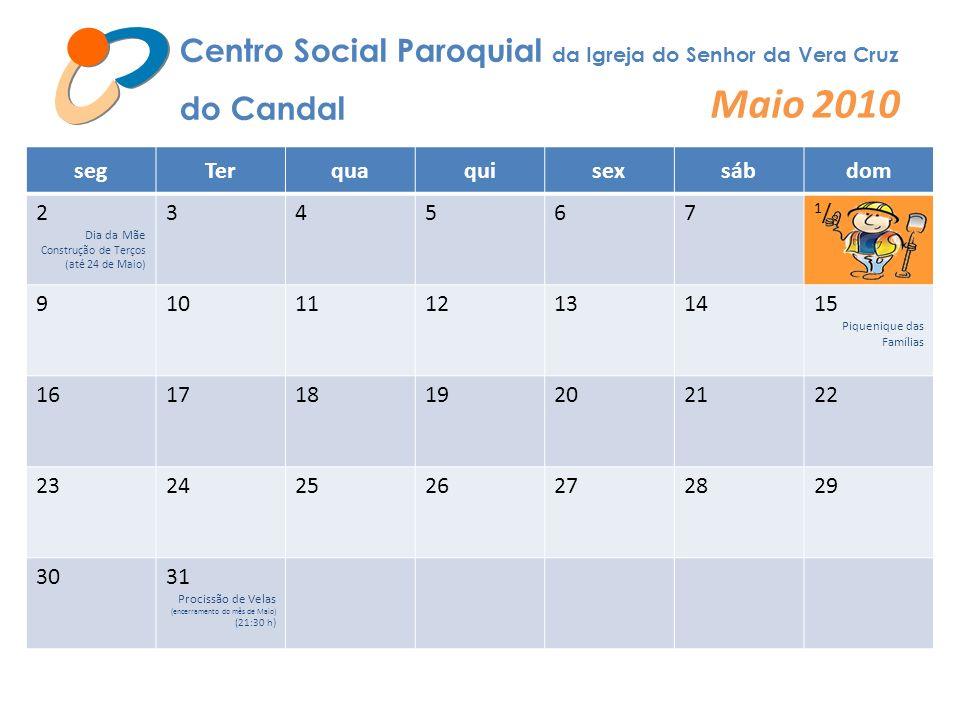 Centro Social Paroquial da Igreja do Senhor da Vera Cruz do Candal Maio 2010 segTerquaquisexsábdom 2 Dia da Mãe Construção de Terços (até 24 de Maio)