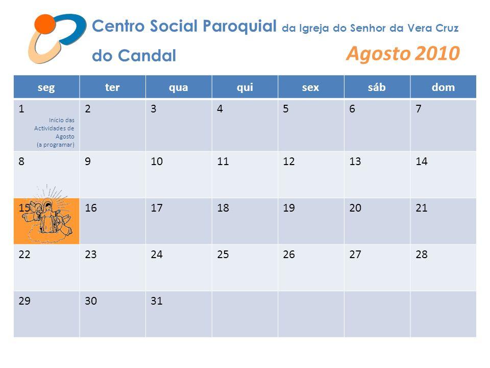 Centro Social Paroquial da Igreja do Senhor da Vera Cruz do Candal Agosto 2010 segterquaquisexsábdom 1 Início das Actividades de Agosto (a programar)