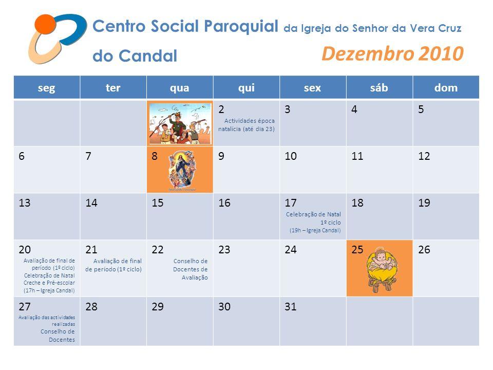 Centro Social Paroquial da Igreja do Senhor da Vera Cruz do Candal Dezembro 2010 segterquaquisexsábdom 12 Actividades época natalícia (até dia 23) 345