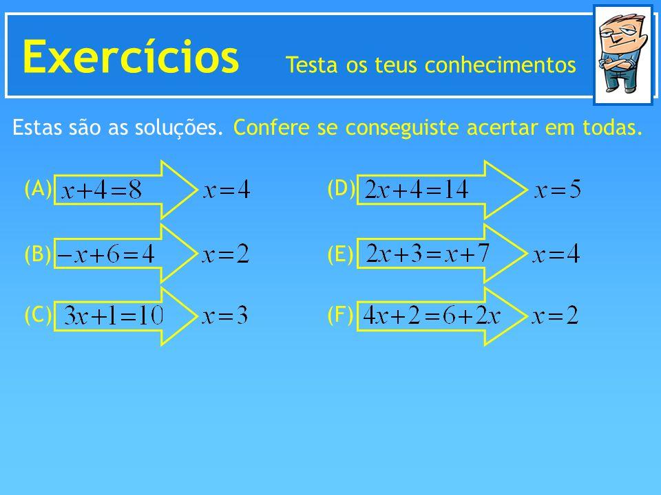 Exercícios Testa os teus conhecimentos (A) (B) (C) (D) (E) (F) Estas são as soluções. Confere se conseguiste acertar em todas.