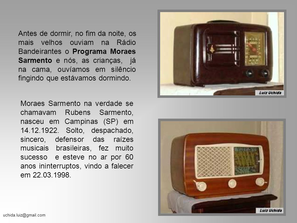 uchida.luiz@gmail.com SHOW DE RÁDIO Rádio Panamericana Estevam Victor Leão Bourroul Sangirardi, o inesquecível são-paulino e criador do Show de Rádio, nasceu no dia 03.01.1923 e morreu no dia 27.09.1994.