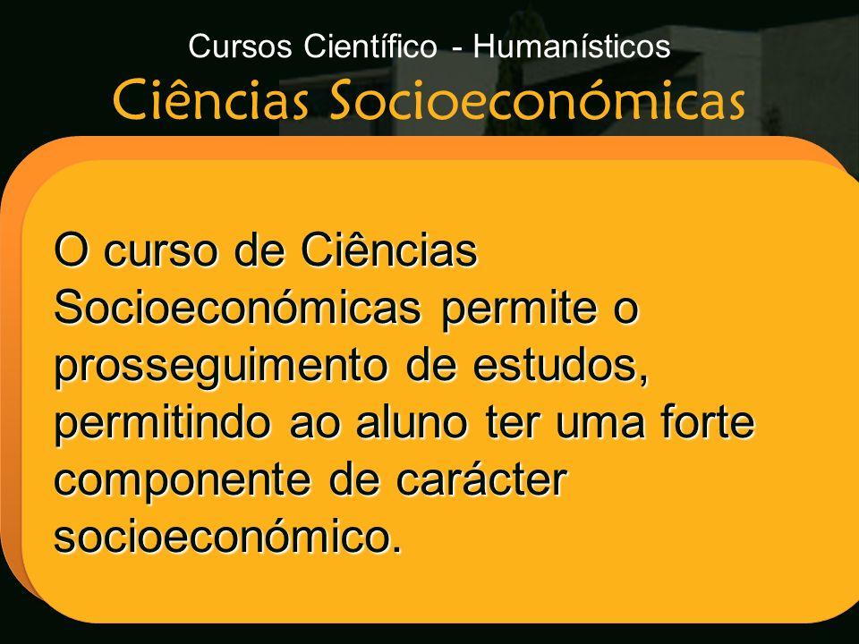 Cursos Científico - Humanísticos Ciências Socioeconómicas Escola Secundária de Arganil O curso de Ciências Socioeconómicas permite o prosseguimento de