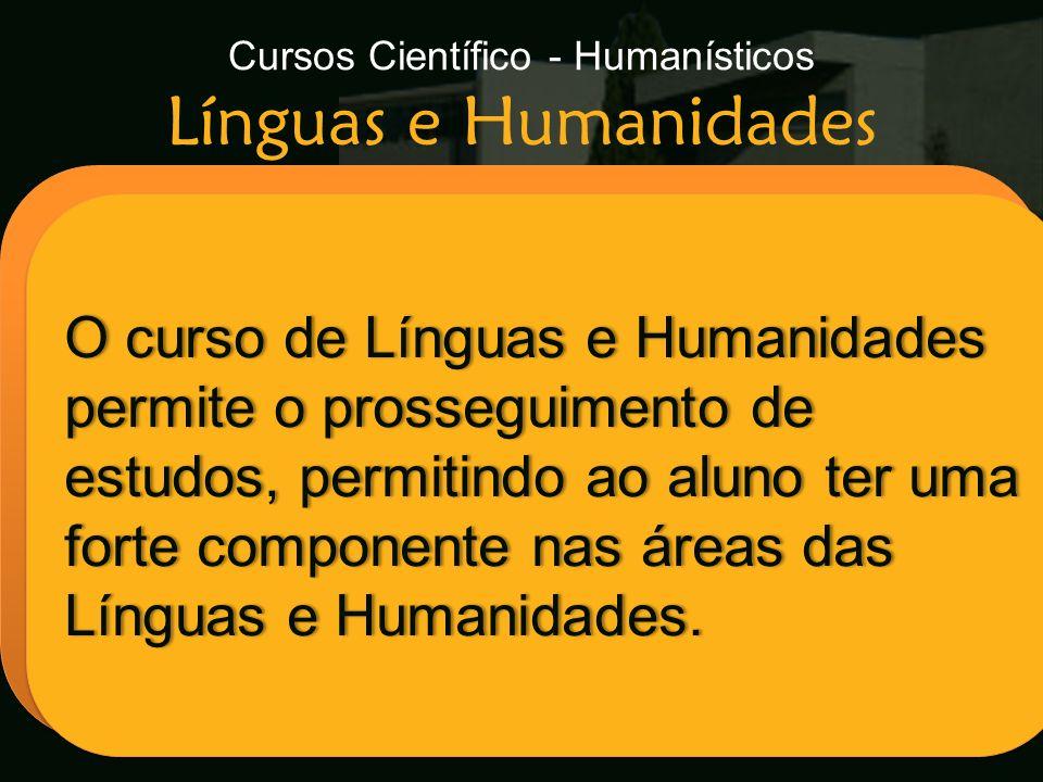 Cursos Científico - Humanísticos Línguas e Humanidades Escola Secundária de Arganil O curso de Línguas e Humanidades permite o prosseguimento de estud