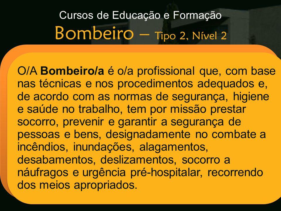 Cursos de Educação e Formação Bombeiro – Tipo 2, Nível 2 Escola Secundária de Arganil O/A Bombeiro/a é o/a profissional que, com base nas técnicas e n