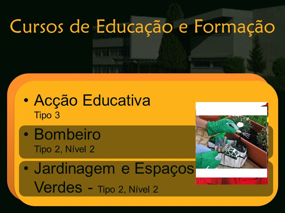 Escola Secundária de Arganil Acção Educativa Tipo 3 Bombeiro Tipo 2, Nível 2 Jardinagem e Espaços Verdes - Tipo 2, Nível 2 Acção Educativa Tipo 3 Bomb