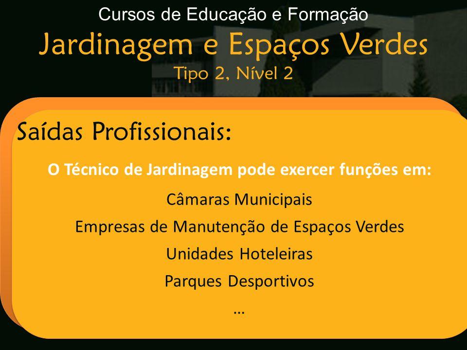 Cursos de Educação e Formação Jardinagem e Espaços Verdes Tipo 2, Nível 2 Escola Secundária de Arganil Saídas Profissionais: O Técnico de Jardinagem p