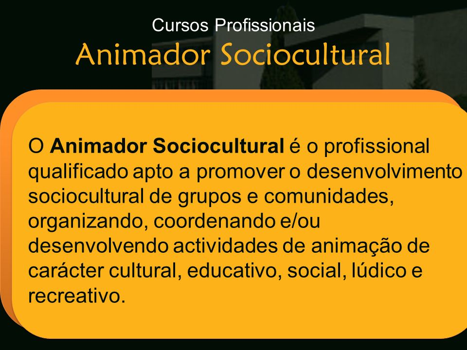 Cursos Profissionais Animador Sociocultural Escola Secundária de Arganil O Animador Sociocultural é o profissional qualificado apto a promover o desen