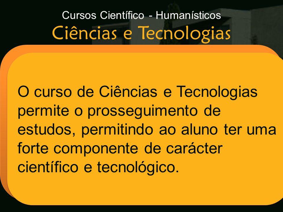 Cursos Científico - Humanísticos Ciências e Tecnologias Escola Secundária de Arganil O curso de Ciências e Tecnologias permite o prosseguimento de est