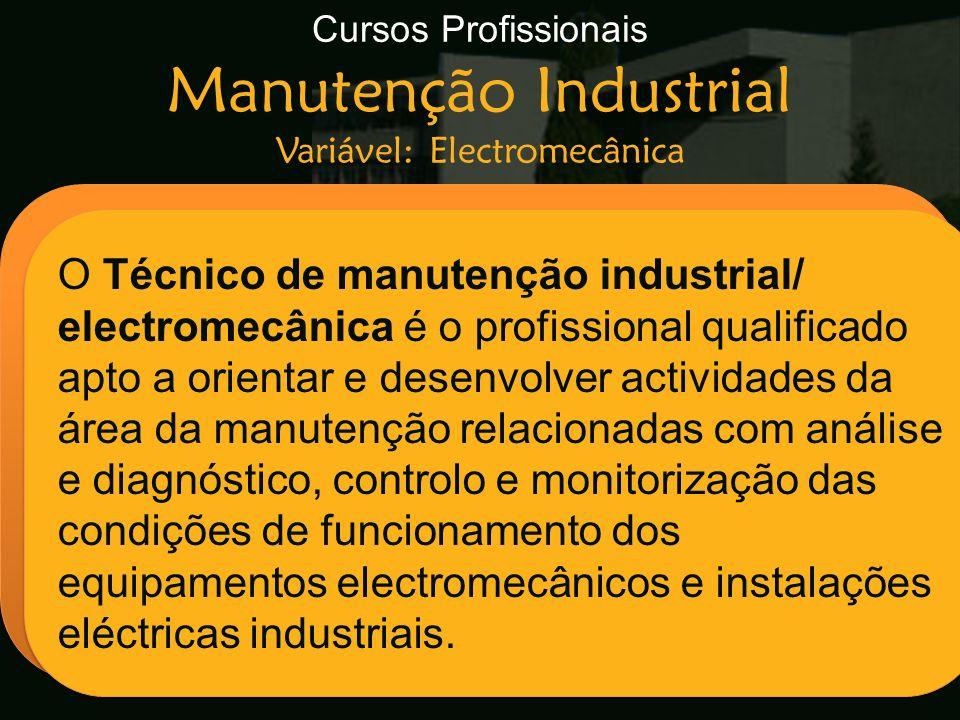 Cursos Profissionais Manutenção Industrial Variável: Electromecânica Escola Secundária de Arganil O Técnico de manutenção industrial/ electromecânica