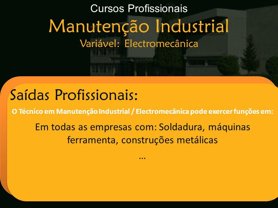 Escola Secundária de Arganil Saídas Profissionais: O Técnico em Manutenção Industrial / Electromecânica pode exercer funções em: Em todas as empresas