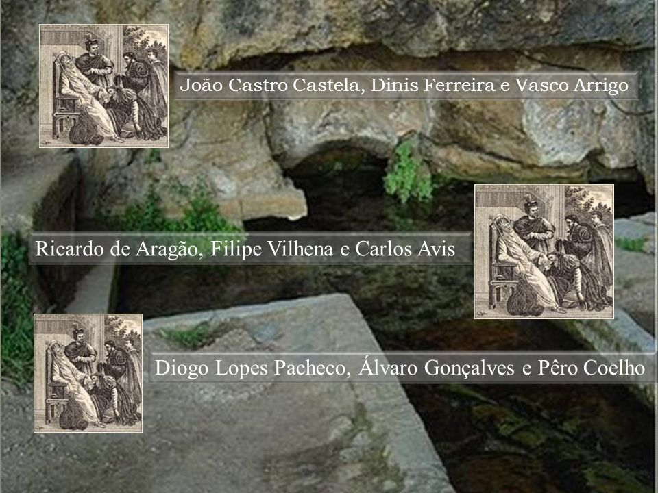 Espaço: Fonte dos Amores R: Diogo Lopes Pacheco, Álvaro Gonçalves e Pêro Coelho. (imagem dos 3) São sete os nomes em número cardinal. Subtrai-lhe dois