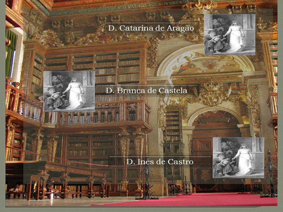 D. Branca de Castela D. Catarina de Aragão D. Inês de Castro