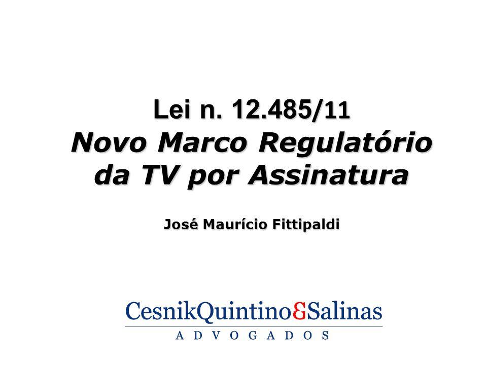 Lei n. 12.485 /11 Novo Marco Regulatório da TV por Assinatura José Maurício Fittipaldi