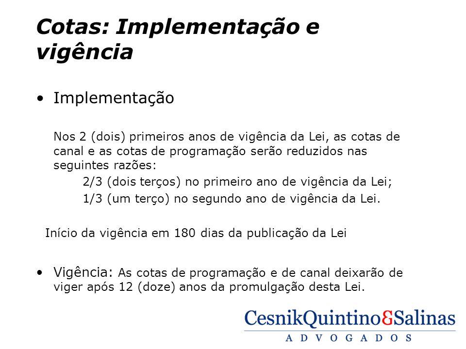 Cotas: Implementação e vigência Implementação Nos 2 (dois) primeiros anos de vigência da Lei, as cotas de canal e as cotas de programação serão reduzi