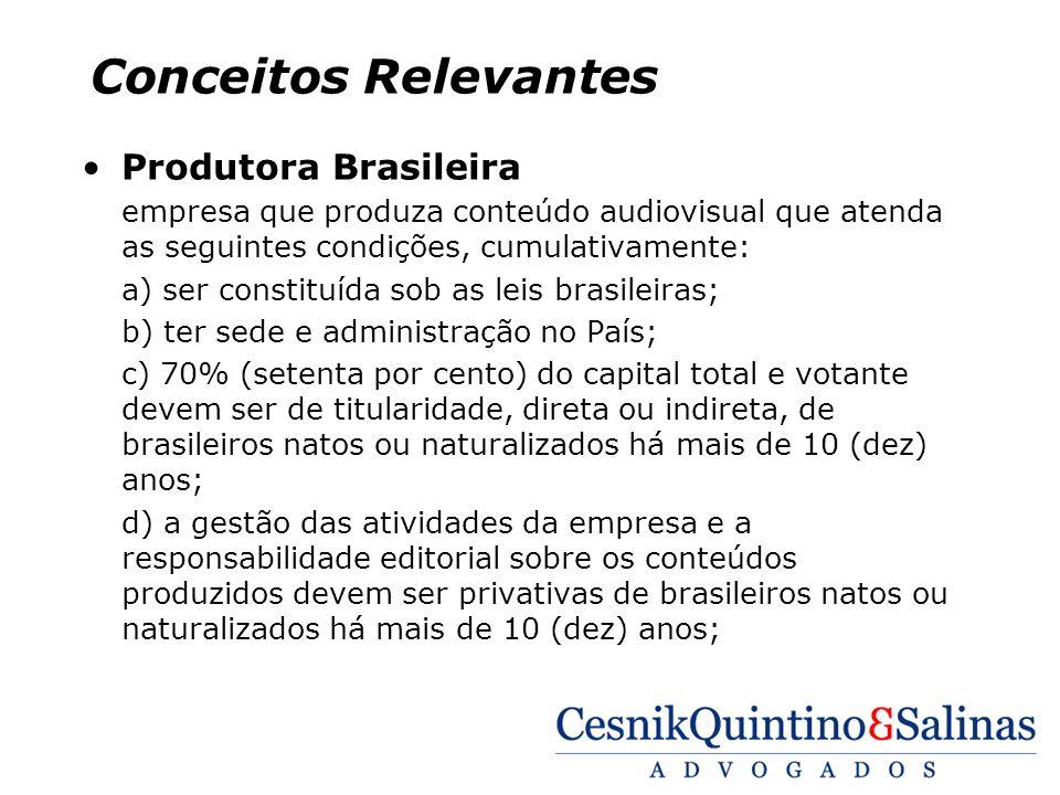 Conceitos Relevantes Produtora Brasileira empresa que produza conteúdo audiovisual que atenda as seguintes condições, cumulativamente: a) ser constitu