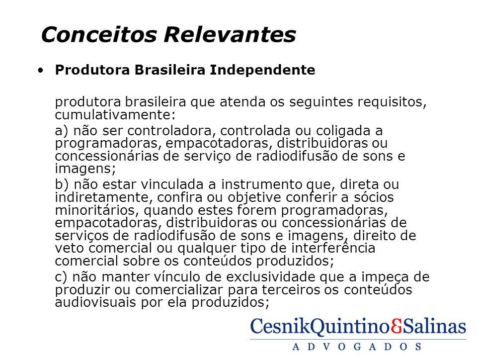 Conceitos Relevantes Produtora Brasileira Independente produtora brasileira que atenda os seguintes requisitos, cumulativamente: a) não ser controlado