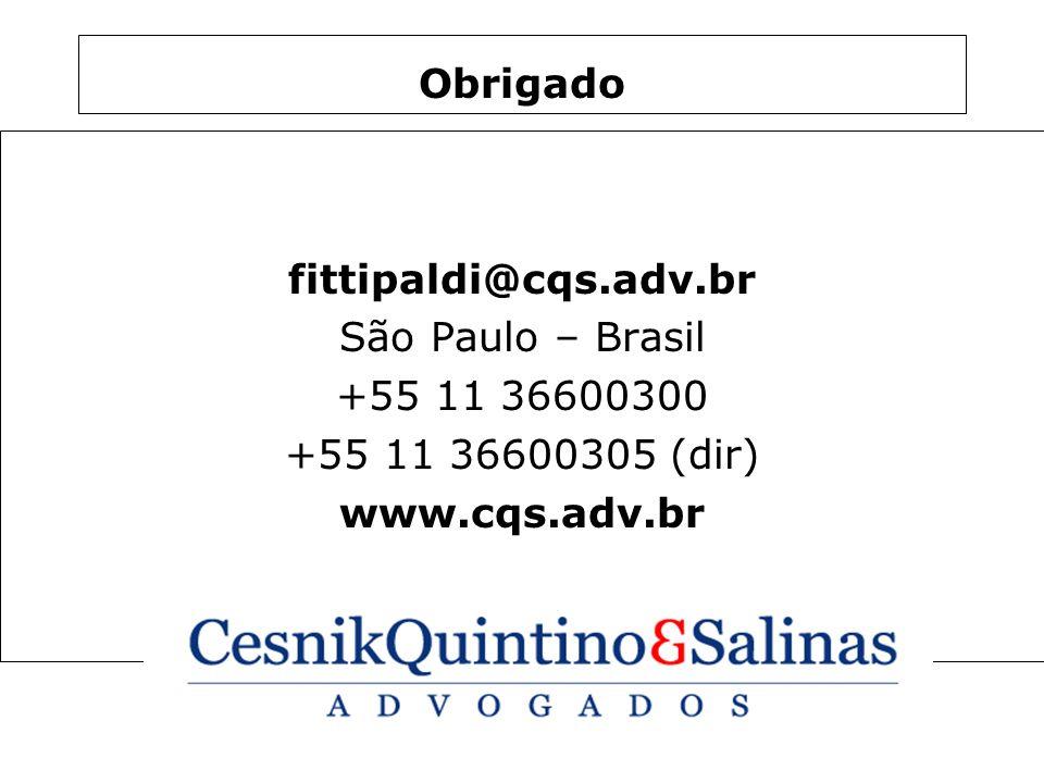 Obrigado fittipaldi@cqs.adv.br São Paulo – Brasil +55 11 36600300 +55 11 36600305 (dir) www.cqs.adv.br