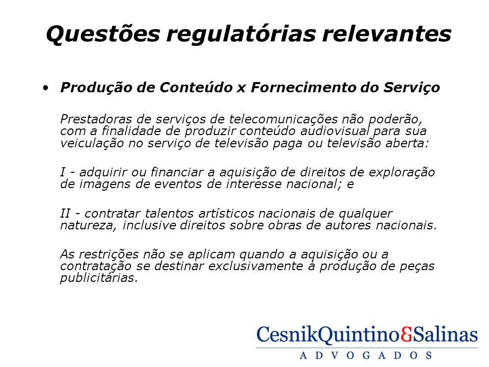Questões regulatórias relevantes Produção de Conteúdo x Fornecimento do Serviço Prestadoras de serviços de telecomunicações não poderão, com a finalid