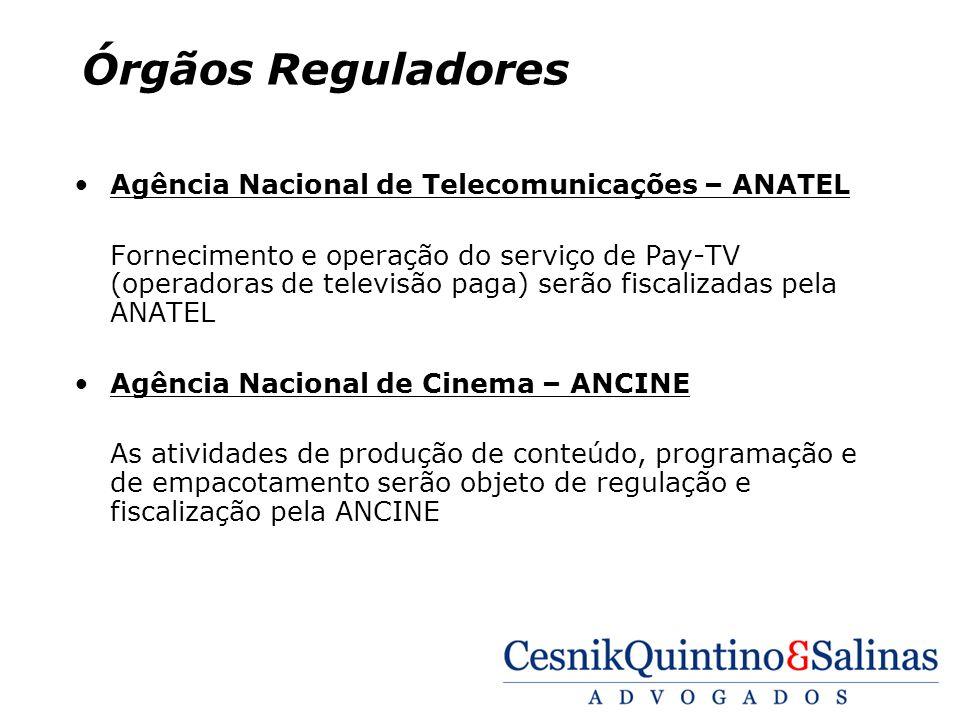Órgãos Reguladores Agência Nacional de Telecomunicações – ANATEL Fornecimento e operação do serviço de Pay-TV (operadoras de televisão paga) serão fis